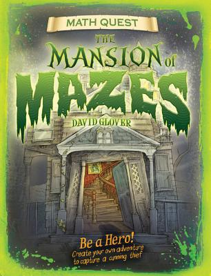 Mansion of Mazes: Be a hero! Create your own adventure to capture a cunning thief (Math Quest) Cover Image