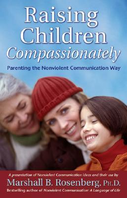 Raising Children Compassionately: Parenting the Nonviolent Communication Way (Nonviolent Communication Guides) Cover Image