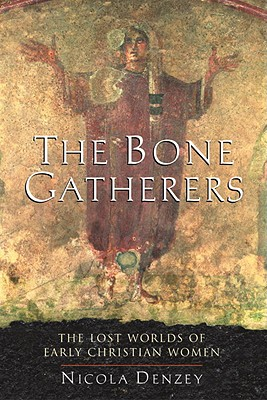 The Bone Gatherers: The Lost Worlds of Early Christian Women Cover Image