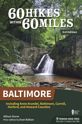 60 Hikes Within 60 Miles: Baltimore: Including Anne Arundel, Baltimore, Carroll, Harford, and Howard Counties Cover Image