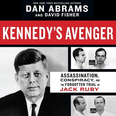 Kennedy's Avenger: Assassination, Conspiracy, and the Forgotten Trial of Jack Ruby Cover Image