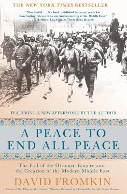 A Peace to End All Peace: The Fall of the Ottoman Empire and the Creation of the Modern Middle East Cover Image