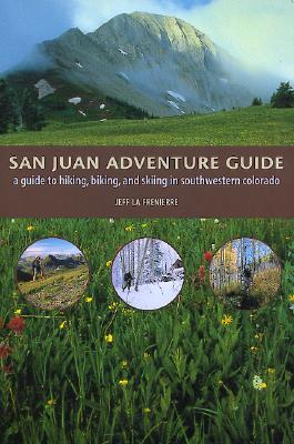 San Juan Adventure Guide: A Guide to Hiking, Biking, and Skiing in Southwestern Colorado Cover Image