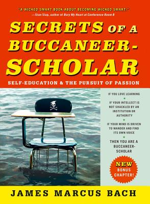 Secrets of a Buccaneer-Scholar: Self-Education and the Pursuit of Passion Cover Image