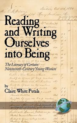 Reading and Writing Ourselves Into Being: The Literacy of Certain Nineteenth-Century Young Women (Hc) (Language) Cover Image