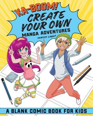 Ka-Boom! Create Your Own Manga Adventures: Blank Comic Book for Kids Cover Image