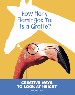 How Many Flamingos Tall Is a Giraffe?: Creative Ways to Look at Height Cover Image