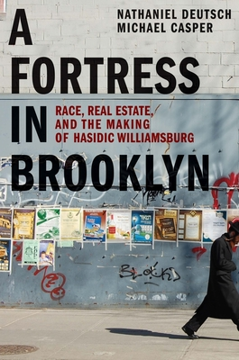 A Fortress in Brooklyn: Race, Real Estate, and the Making of Hasidic Williamsburg Cover Image