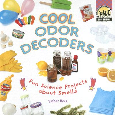 Cool Odor Decoders: Fun Science Projects about Smells (Cool Science) Cover Image