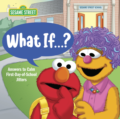 What If . . . ? (Sesame Street): Answers to Calm First-Day-of-School Jitters Cover Image