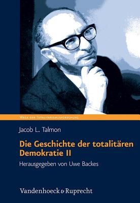 Die Geschichte Der Totalitaren Demokratie Band II: Politischer Messianismus: Die Romantische Phase (Wege Der Totalitarismusforschung) Cover Image