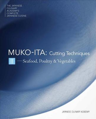 Mukoita II, Cutting Techniques: Seafood, Poultry, and Vegetables (The Japanese Culinary Academy's Complete Japanese Cuisine #4) Cover Image