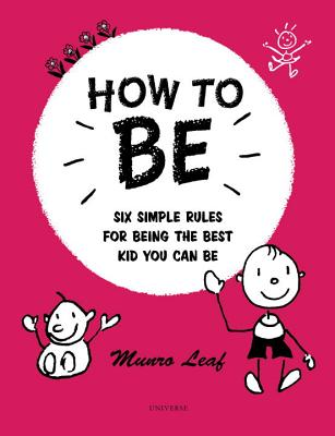 How to Be: Six Simple Rules for Being the Best Kid You Can Be (Rizzoli Classics) Cover Image