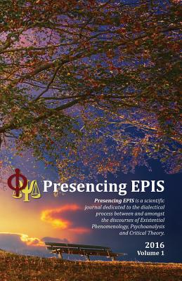 Presencing EPIS Journal 2016: A Scientific Journal of Applied Phenomenology & Psychoanalysis Cover Image