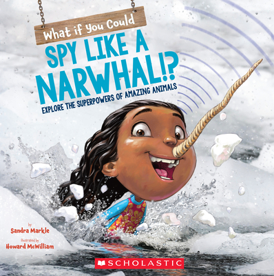 What If You Could Spy like a Narwhal!?: Explore the superpowers of amazing animals (What If You Had... ?) Cover Image