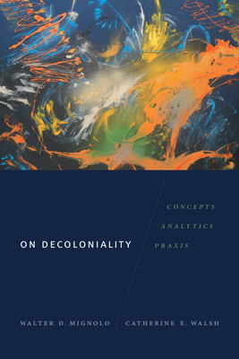 On Decoloniality: Concepts, Analytics, Praxis Cover Image
