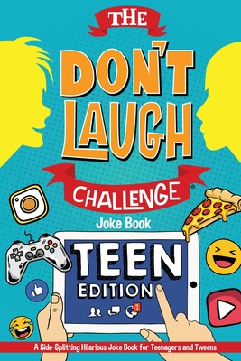 The Don't Laugh Challenge - Teen Edition: A Side-Splitting Hilarious Joke Book for Teenagers and Tweens Cover Image