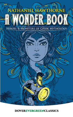 A Wonder Book: Heroes and Monsters of Greek Mythology (Dover Evergreen Classics) Cover Image