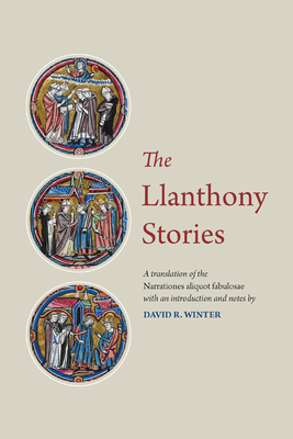 The Llanthony Stories: A Translation of the Narrationes Aliquot Fabulosae (Mediaeval Sources in Translation #59) Cover Image