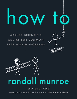 How To: Absurd Scientific Advice for Common Real-World Problems Cover Image