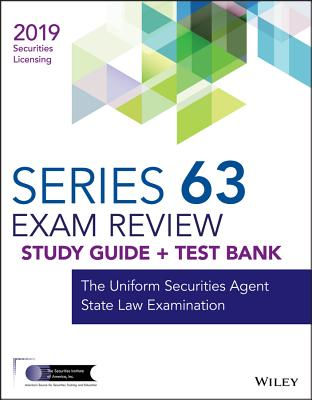 Wiley Series 63 Securities Licensing Exam Review 2019 + Test Bank: The Uniform Securities Agent State Law Examination Cover Image
