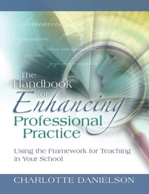 The Handbook for Enhancing Professional Practice: Using the Framework for Teaching in Your School (Professional Development) Cover Image