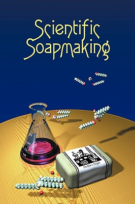 Scientific Soapmaking: The Chemistry of the Cold Process Cover Image