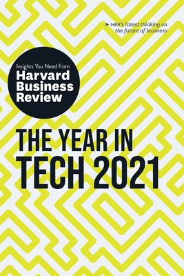 The Year in Tech, 2021: The Insights You Need from Harvard Business Review Cover Image