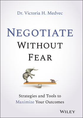 Negotiate Without Fear: Strategies and Tools to Maximize Your Outcomes Cover Image
