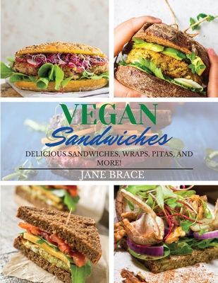 Vegan Sandwiches: OVER 100 RECIPES, Delicious Sandwiches, Wraps, Pitas and More !: OVER 100 RECIPES, Delicious Sandwiches, Wraps: OVER 1 Cover Image