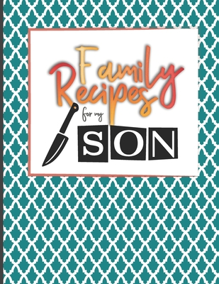 Family Recipes For My Son: Big Empty Recipe Cookbook As Keepsake Gift For Your Son Cover Image