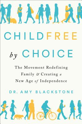 Childfree by Choice: The Movement Redefining Family and Creating a New Age of Independence Cover Image