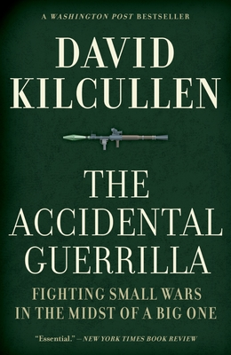 The Accidental Guerrilla: Fighting Small Wars in the Midst of a Big One Cover Image
