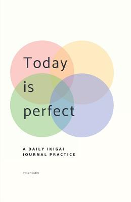 Today Is Perfect: A Daily Ikigai Journal Cover Image