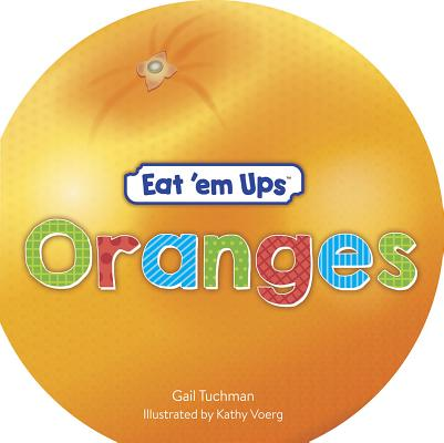 Eat 'em Ups(tm) Oranges: A Cute & Colorful Rhyming Story for Preschoolers Cover Image