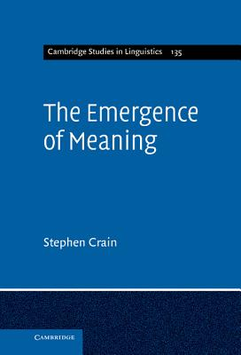 The Emergence of Meaning (Cambridge Studies in Linguistics #135)  (Hardcover) | The Book Table