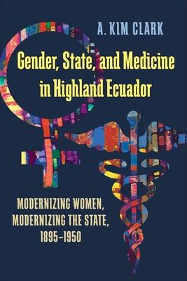 Cover for Gender, State, and Medicine in Highland Ecuador