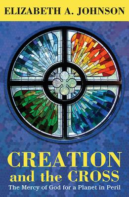 Creation and the Cross: The Mercy of God for a Planet in Peril Cover Image