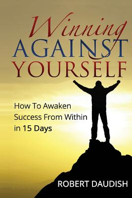 Winning Against Yourself: How To Awaken Success From Within in 15 Days Cover Image