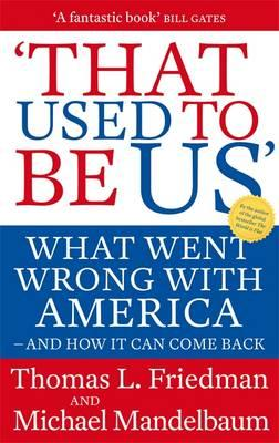 That Used to Be Us: What Went Wrong with America - And How It Can Come Back. Thomas L. Friedman and Michael Mandelbaum Cover Image