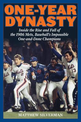 One-Year Dynasty: Inside the Rise and Fall of the 1986 Mets, Baseball's Impossible One-And-Done Champions Cover Image