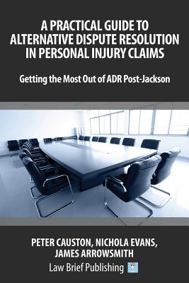 A Practical Guide to Alternative Dispute Resolution in Personal Injury Claims: Getting the Most Out of Adr Post-Jackson Cover Image