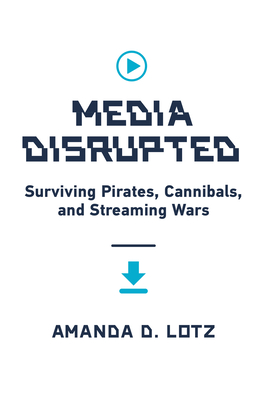 Media Disrupted: Surviving Pirates, Cannibals, and Streaming Wars Cover Image