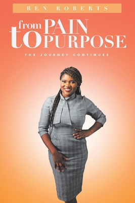 From Pain to Purpose: The Journey Continues Cover Image