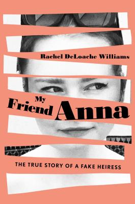 My Friend Anna: The True Story of a Fake Heiress Cover Image