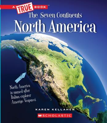 North America (A True Book: The Seven Continents) (Library Edition) Cover Image