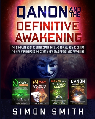 Qanon and the Definitive Awakening: The Complete Book to Understand Once and for All How to Defeat the New World Order and Start a New Era of Peace an Cover Image