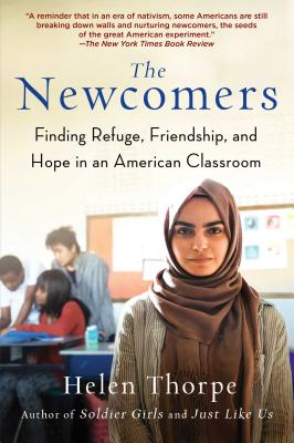 The Newcomers: Finding Refuge, Friendship, and Hope in an American Classroom cover