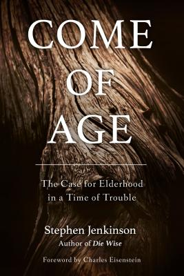 Come of Age: The Case for Elderhood in a Time of Trouble Cover Image