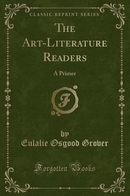 The Art-Literature Readers: A Primer (Classic Reprint) Cover Image